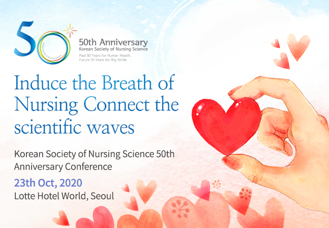 Induce the Breath of Nursing Connect the scientific waves. Korean Society of Nursing Science 50th Anniversary Conference. - 23th Oct, 2020. Lotte Hotel World, Seoul.